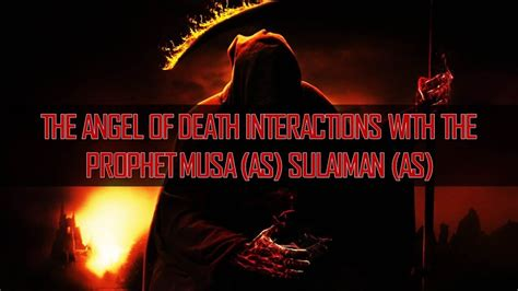 The Angel Of Death Interactions With Musa (As) Sulaiman