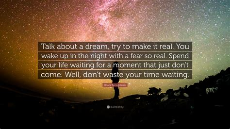 """Bruce Springsteen Quote: """"Talk about a dream, try to make"""